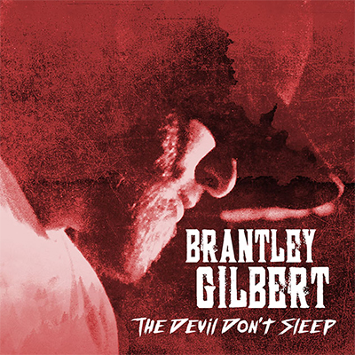 Brantley Gilbert - The Devil Don't Sleep - New Country Releases