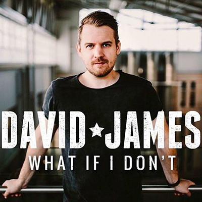 David James What If I Don't - New Country Releases