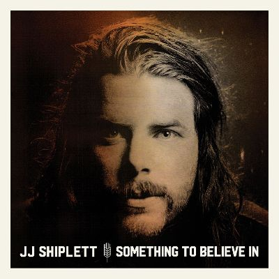 JJ Shiplett Something To Believe In - New Country Releases