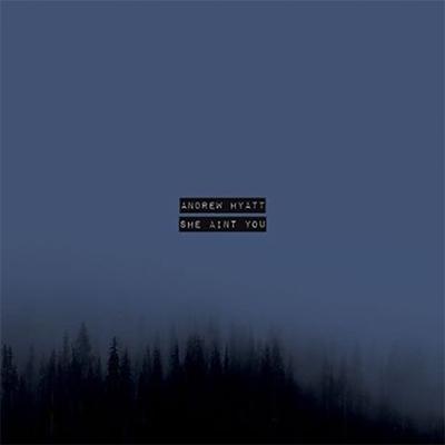 Andrew Hyatt - She Ain't You