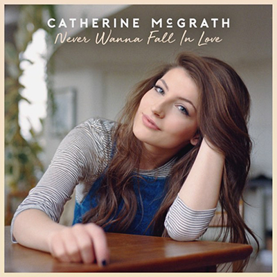 Catherine McGrath - Never Wanna Fall In Love