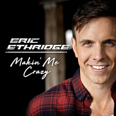 Eric Ethridge Makin' Me Crazy