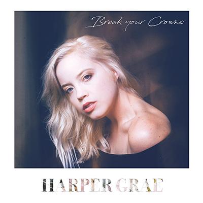 Harper Grae - Break Your Crowns