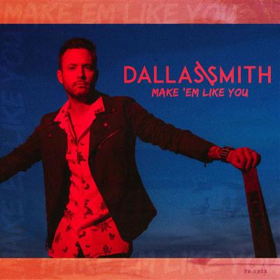 Dallas Smith - Make 'Em Like You