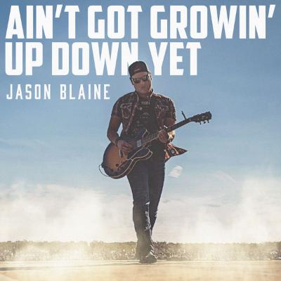 Jason Blaine Ain't Got Growin' Up Down Yet