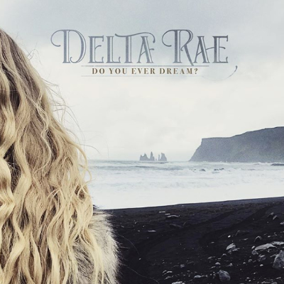 Delta Rae Do You Ever Dream?