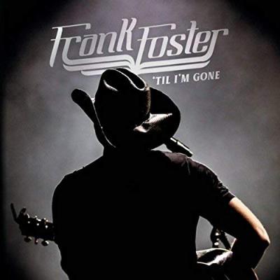 Frank Foster Til I'm Gone