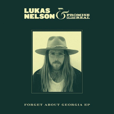 Lukas Nelson & Promise Of The Real Forget About Georgia EP