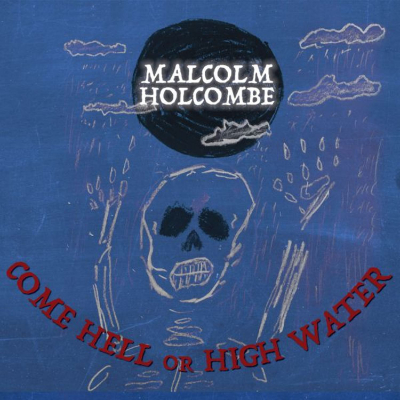 Malcolm Holcombe Come Hell Or High Water