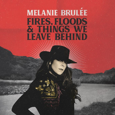 Melanie Brulée Fires Floods And The Things We Leave Behind