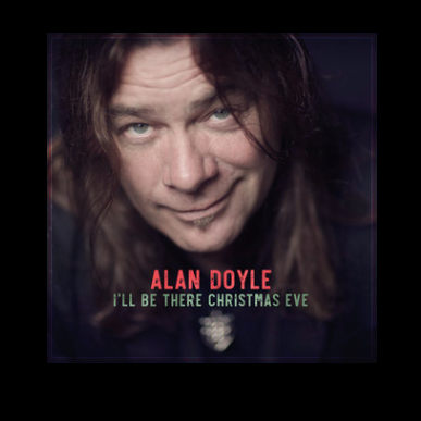 Alan Doyle I'll Be There For Christmas Eve