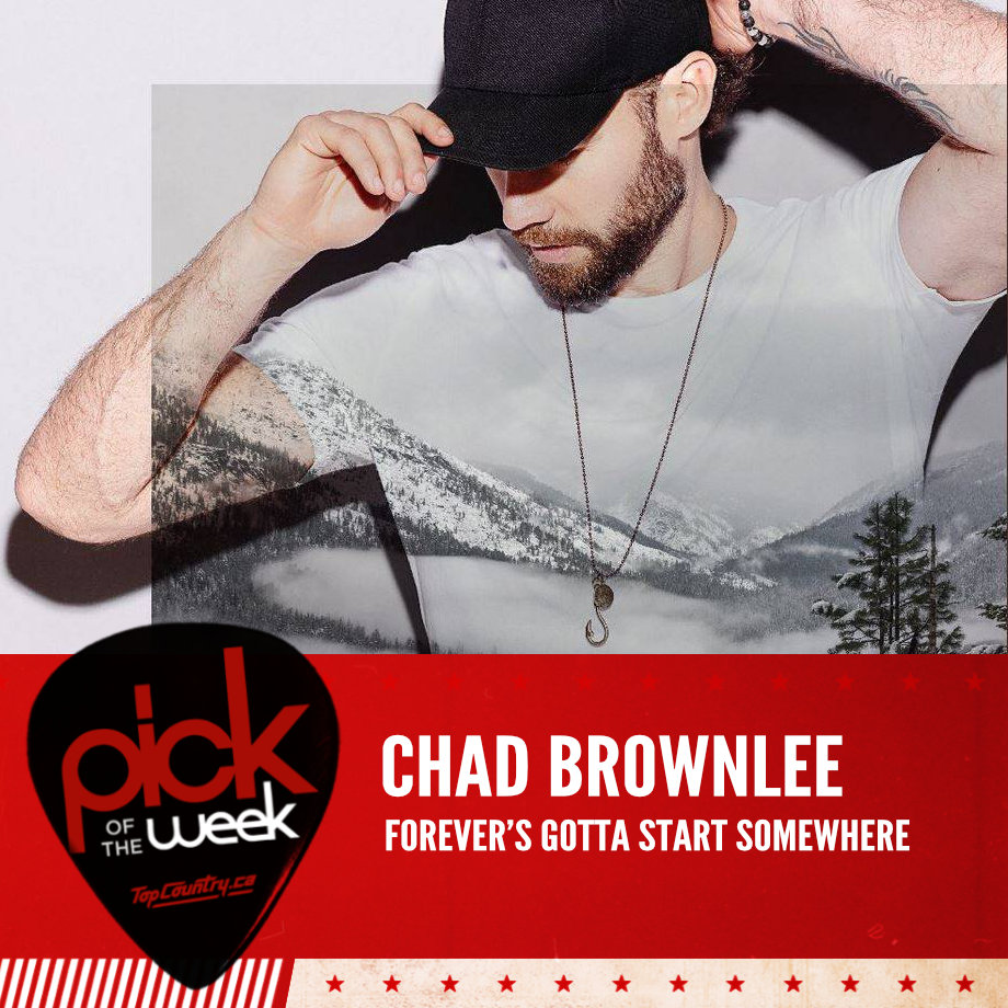 Chad Brownlee - Forever's Gotta Start Somewhere - Top Country Pick of the Week