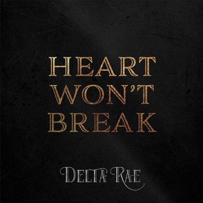 Delta Rae - Heart Won't Break