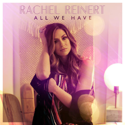 Rachel Reinert - All We Have - New Country Songs