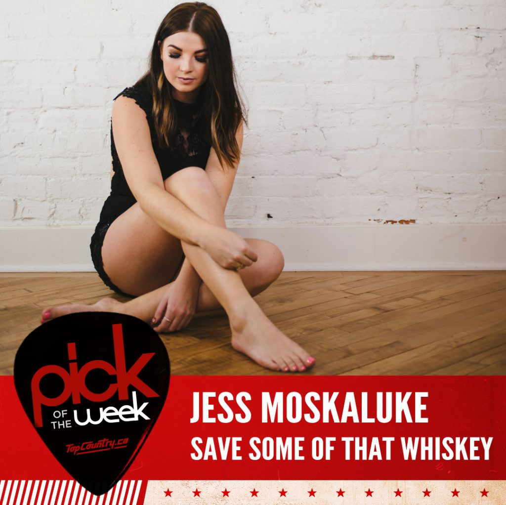 save some of that whiskey - pick of the week - Jess Moskaluke