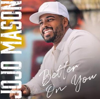 JoJo Mason - Better On You