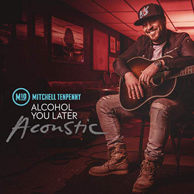 Mitchell Tenpenny - Alcohol You Later Acoustic