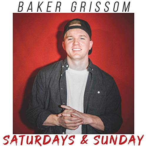 Baker Grissom - Saturdays & Sunday