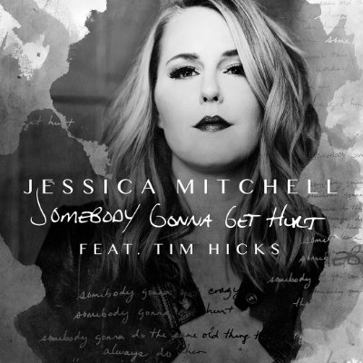 Jessica Mitchell feat. Tim Hicks - Somebody Gonna Get Hurt