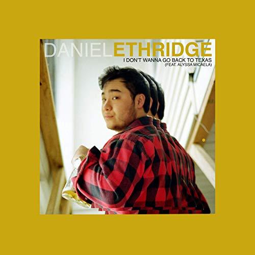 Daniel Ethridge - I Don't Wanna Go Back To Texas