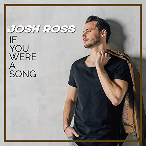Josh Ross - If You Were A Song