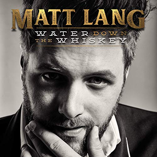 Matt Lang - Water Down The Whiskey